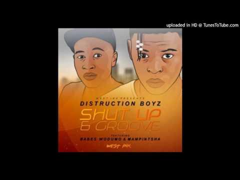 Distruction Boyz   Shut up & Groove ft  Babes Wodumo & Mampintsha
