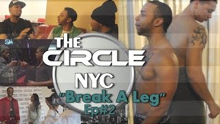 """The CIRCLE NYC"" Episode#2 [BREAK A LEG!!!]"
