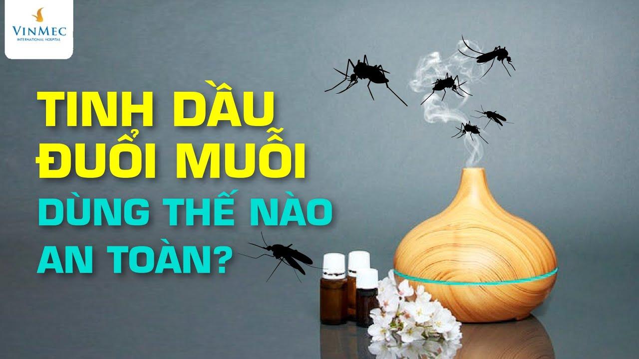 Tinh dầu đuổi muỗi có độc hại không?
