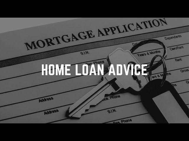 Home Loan Advice