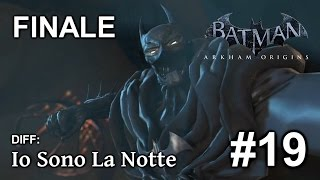 Batman: Arkham Origins | Diff. Io Sono La Notte | END + Finale Segreto | Walkthrough #19 [ITA]