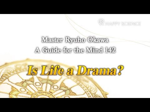 Is Life a Drama? - A Guide for the Mind 142