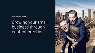 Andrew & Pete | Growing Your Small Business Through Content Creation