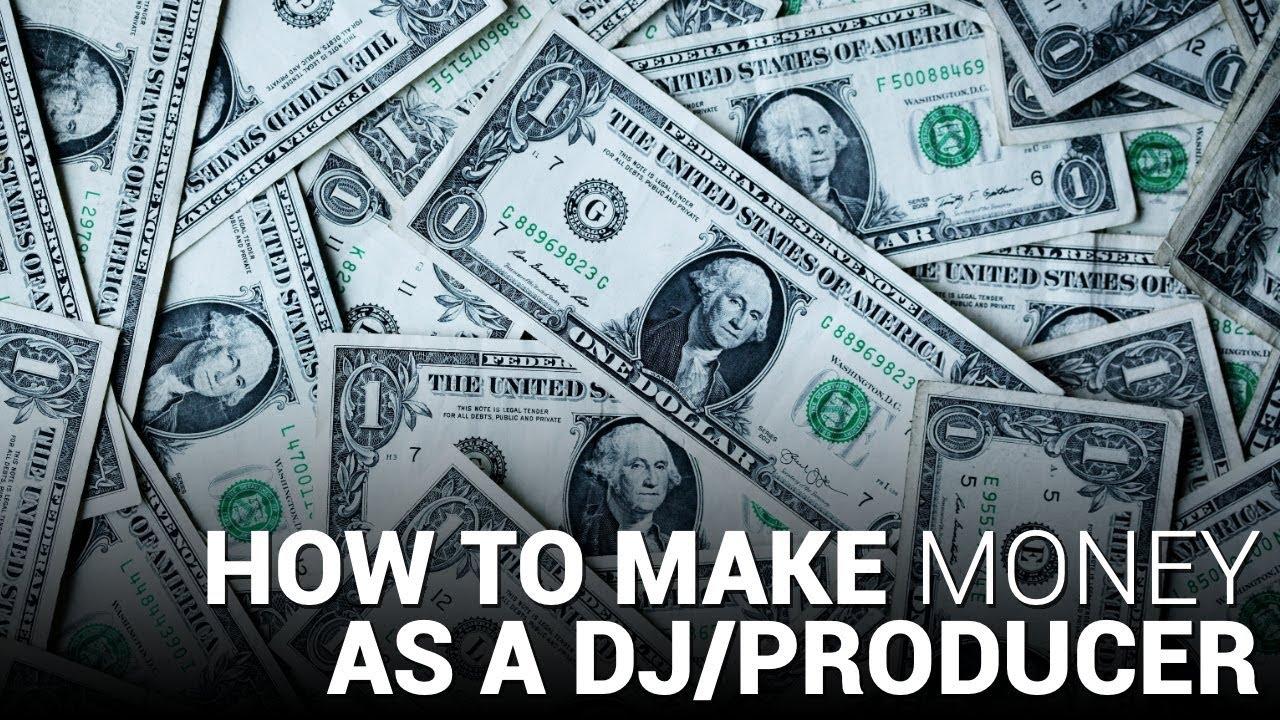 How to MAKE MONEY as a DJ/Producer
