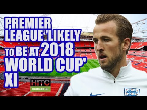 Premier League's 'Likely To Be At 2018 World Cup' XI