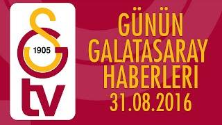 Günün Galatasaray Haberleri (31 Ağustos 2016)