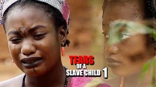 Tears Of A Slave Child Season 1 - 2018 Latest Nigerian Nollywood Movie Full HD