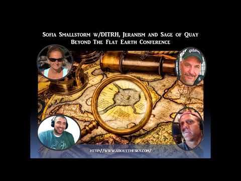 Sofia Smallstorm w/DITRH, Jeranism and Sage of Quay - Beyond The Flat Earth Conference (Nov 2017)