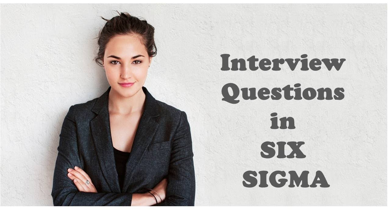 interview questions in six sigma interview questions in six sigma