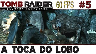 Tomb Raider - Segunda Temporada #5 - A Toca do Lobo [60 FPS]
