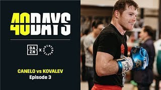 40 DAYS: Canelo vs. Kovalev | Episode 3