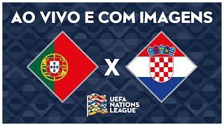 PORTUGAL X CROÁCIA (AO VIVO COM IMAGENS) - NATIONS LEAGUE