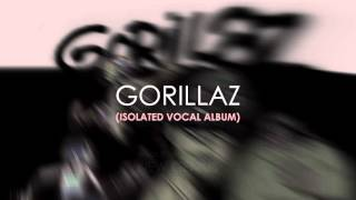 Gorillaz - Gorillaz (Isolated Vocal Album)