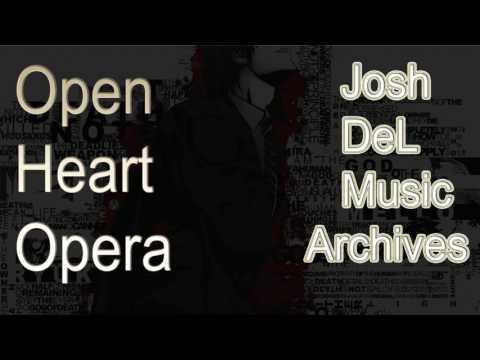 """""""Open Heart Opera"""" Josh DeL Music Archives"""