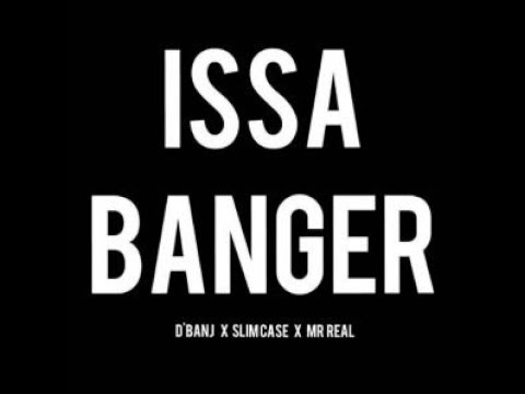 D'Banj x Slimcase x Mr real – Issa Banger VIDEO