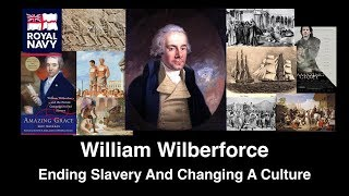 William Wilberforce - A Great Man Forgotten - Ending Slavery And Changing A Culture