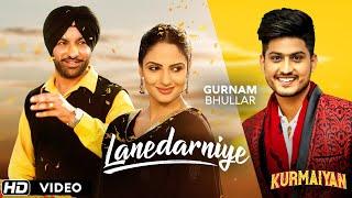 """LANEDARNIYE"" Gurnam Bhullar || Harjit Harman , Japji Khaira || Latest Punjabi Songs || Kurmaiyan"