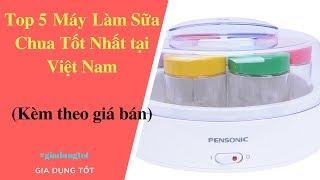 Top 5 Máy Làm Sữa Chua Tốt Nhất Tại Việt Nam 2018.