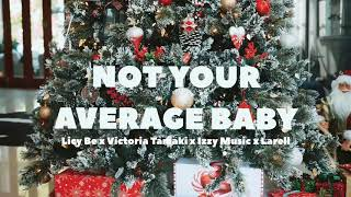 Not Your Average Baby by Licy Be x Victoria Tamaki x Izzy Music x Larell