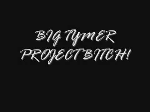BIG TYMERS PROJECT BITCH