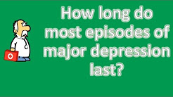 How long do most episodes of major depression last ? | Health FAQ Channel