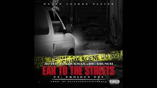 AO THE ZIPLOCKMAN X BIG KRUNCH - Ear To The Streets Ft. PROJECT PAT