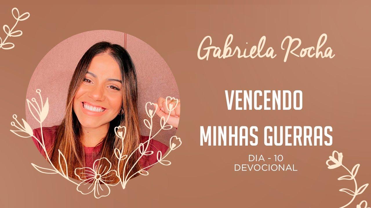 GABRIELA ROCHA | DEVOCIONAL 10 | VENCENDO MINHAS GUERRAS