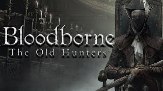Bloodborne The Old Hunters - Злое дополнение Обзор