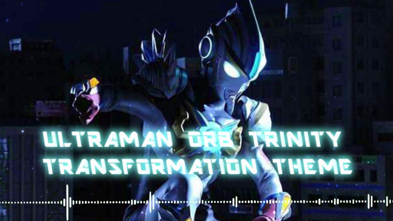 Ultraman Orb Trinity Transformation Theme Ultraman Orb The Movie