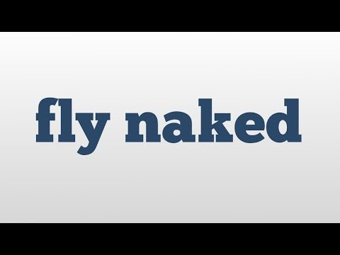 fly naked meaning and pronunciation