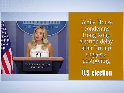 White House condemns Hong Kong election delay after Trump suggests postponing U.S. election