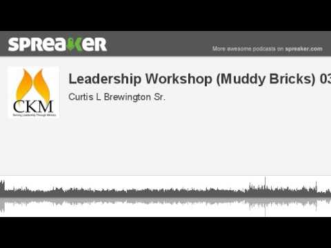 Leadership Workshop (Muddy Bricks) 03-15 (made with Spreaker)