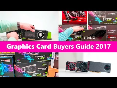 Graphics Card Buyers Guide 2017. Which is the best?