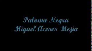 Paloma Negra (Black Dove) - Miguel Aceves Mejia (Letra - Lyrics)