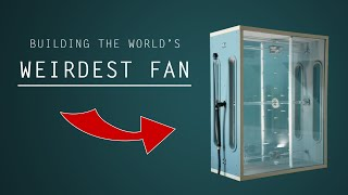 Building the World's Weirdest Fan