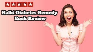 Halki Diabetes Remedy Book - Halki Diabetes Remedy Does It Wor…