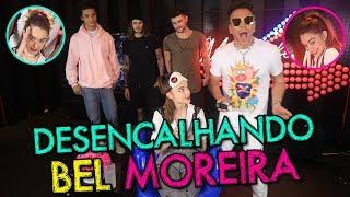 DESENCALHANDO BEL MOREIRA!! | #MatheusMazzafera