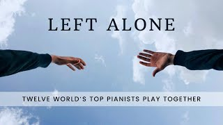 LEFT ALONE - 12 pianists together during the lockdown