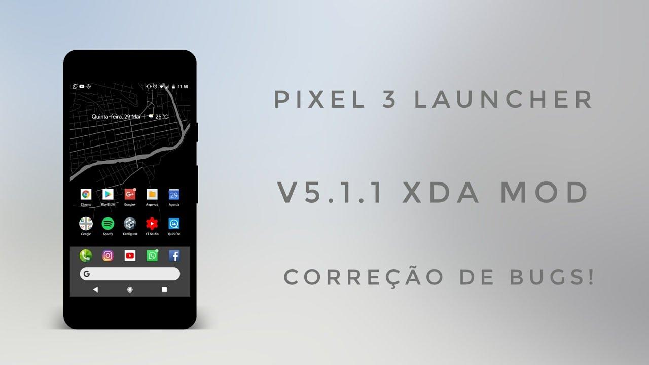 Pixel 3 Launcher v5 1 1 (Mod XDA) - Bug Corrigido!