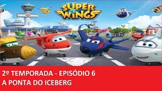 Super Wings português A ponta do Iceber/Super Wings 2º temporada Ep 6