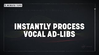 2 Minute Tips: Instantly Process Vocal Ad-libs | Nectar 3 | iZotope