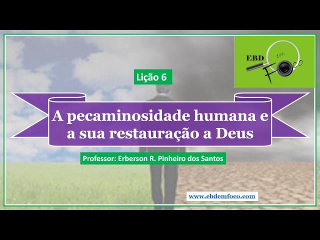 Lição 6 - A pecaminosidade humana e sua restauração a Deus