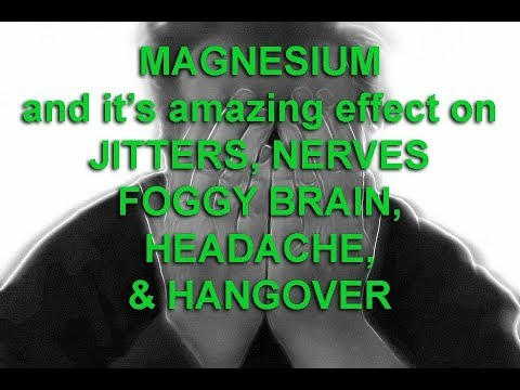 MAGNESIUM & It's Effect On JITTERS, FOGGY HEADACHES Or HANGOVER