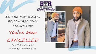 You've been #Cancelled // Be the Ram Global Fellowship // Luke 7:13 // Pastor Coach McKissic