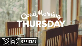 THURSDAY MORNING JAZZ: Positive Instrumental Morning Music & Relax Jazz to Chill Out