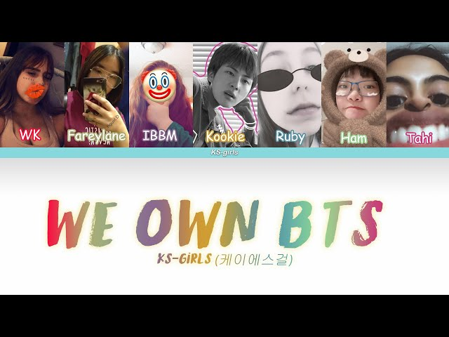 KS-girls (케이에스걸즈) - We Own BTS (Color Coded Lyrics)