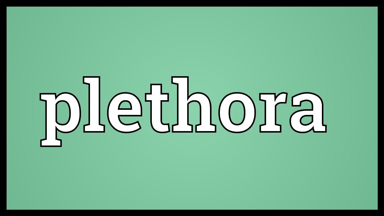 Plethora Meaning
