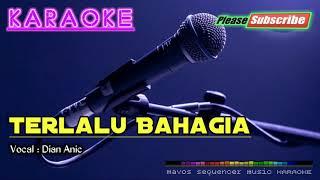 Download Lagu Terlalu Bahagia -Dian Anic- KARAOKE mp3