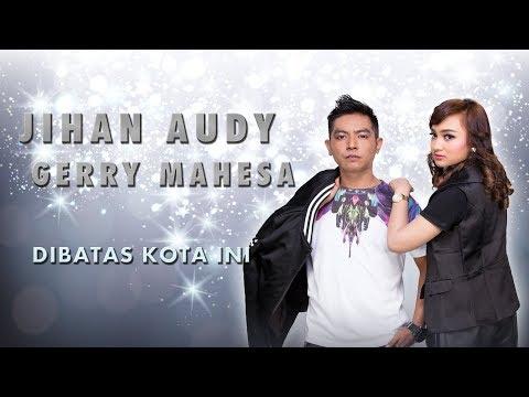Download  Jihan Audy Feat Gerry Mahesa - Dibatas Kota Ini     Gratis, download lagu terbaru