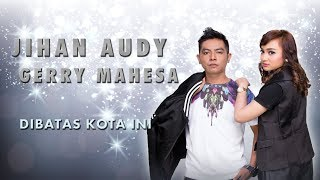Jihan Audy Feat Gerry Mahesa - Dibatas Kota Ini